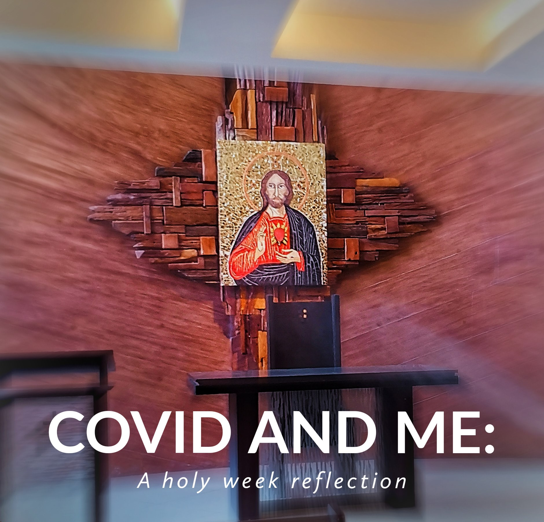 COVID and Me: A Holy Week Reflection